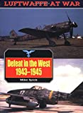 Spick, Mike: Defeat in the West 1943-1945