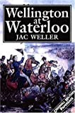 Weller, Jac: Wellington At Waterloo (Greenhill Military Paperbacks)