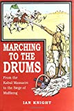Knight, Ian: Marching to the Drums: Eyewitness Accounts of War from the Kabul Massacre to the Siege of Mafikeng