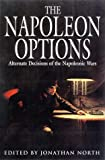 North, Jonathan: The Napoleon Options: Alternate Decisions of the Napoleonic Wars
