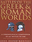 Montagu, John Drogo: Battles of the Greek and Roman Worlds: A Chronological Compendium of 667 Battles to 31Bc, from the Historians of the Ancient World