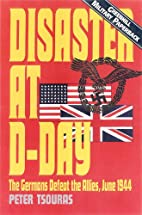 Disaster at D-Day: The Germans Defeat the…