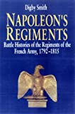 Smith, Digby G.: Napoleon&#39;s Regiments : Battle Histories of the Regiments of the French Army, 1792-1815