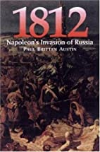 1812: Napoleon's Invasion of Russia by Paul…