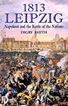 1813: Leipzig by Digby Smith
