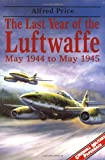 Price, Alfred: The Last Year of the Luftwaffe: May 1944 to May 1945