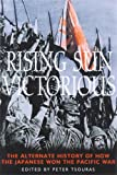 Tsouras, Peter G.: Rising Sun Victorious: An Alternate History of How the Japanese Won the Pacific War