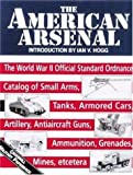 Hogg, Ian V: The American Arsenal: The World War II Official Standard Ordnance Catalog of Artillery, Small Arms, Tanks, Armored Cars, Antiaircraft Guns, Ammunition, Grenades, Mines (Greenhill Military Paperbacks)