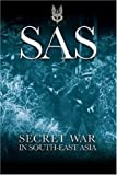 Dickens, Tony: Sas: Secret War in South-East Asia
