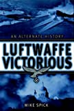 Spick, Mike: Luftwaffe Victorious: An Alternate History
