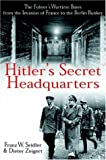 Zeigert, Dieter: Hitler's Secret Headquarters: the Fuhrer's Wartime Bases, from the Invasion of France to the Berlin Bunker