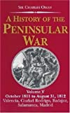 Oman, Charles: A History Of The Peninsular War: October 1811 To August 31, 1812; Valencia, Ciudad Rodrigo, Badajoz, Salamanca, Madrid