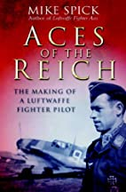 Aces of the Reich: The Making of a Luftwaffe…