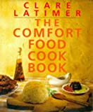 Latimer, Clare: The Comfort Food Cookbook
