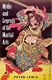Lewis, Peter: Myths and Legends of the Martial Arts