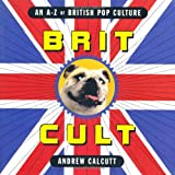 Andrew Calcutt: Brit Cult: An A-Z of British Pop Culture