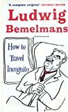 Bemelmans, Ludwig: How to Travel Incognito