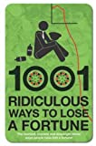 Williams, Wayne: 1001 Ridiculous Ways to Lose a Fortune