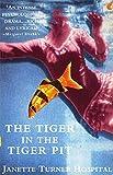 JANETTE TURNER HOSPITAL: Tiger in the Tiger Pit, The