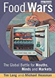 Heasman, Michael: Food Wars: The Global Battle For Mouths, Minds, and Markets