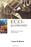 Brown, Lester R.: Eco-Economy : Building an Economy for the Earth