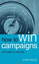 How to Win Campaigns: 100 Steps to Success…