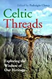 Clancy, Padraigin: Celtic Threads: Exploring the Wisdom of Our Heritage