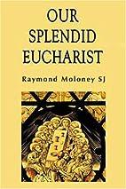 Our Splendid Eucharist: Reflections on Mass…