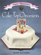 Cake Top Ornaments (Sugar Inspirations) by…