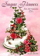 Sugar Flowers for All Seasons (The Creative…