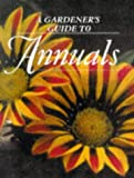 JOHN WALKER: A GARDENER'S GUIDE TO ANNUALS
