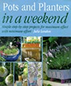 Pots and Planters in a Weekend by Julie…