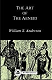 Anderson, William S.: The Art of the Aeneid (Bristol Classical Paperbacks)
