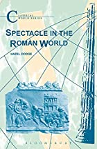Spectacle in the Roman World (Classical&hellip;