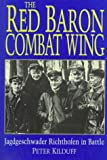 Kilduff, Peter: The Red Baron Combat Wing: Jagdgeschwader Richthofen in Battle