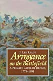 Ready, J. Lee: Arrogance on the Battlefield: A Primary Cause of Defeat, 1775-1991