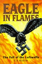 Eagle in Flames: The Fall of the Luftwaffe…
