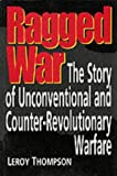 Thompson, Leroy: Ragged War: The Story of Unconventional & Counter-Revolutionary Warfare