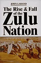 The Rise & Fall of the Zulu Nation by John…