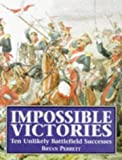 Perrett, Bryan: Impossible Victories: Ten Unlikely Battlefield Successes