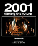 Bizony, Piers: 2001 Filming in the Future: Filming the Future