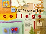 Amanda Pearce: The Art and Craft of Collage: Ideas, Techniques and Step-by-step Demonstrations for 16 Collage Projects and Other Imaginative Works of Art