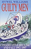 Williams, Hywel: Guilty Men: Conservative Decline and Fall 1992-97