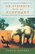 An Audience with an Elephant: And Other…