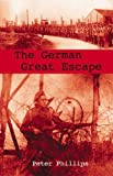 Phillips, Peter: The German Great Escape
