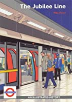 The Jubilee Line: An Illustrated History by…