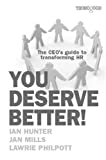 Hunter, Ian: You Deserve Better!: The CEO's Guide to Transforming HR