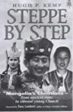 Kemp, Hugh P.: Steppe by Step: Mongolia's Christians--from Ancient Roots to Vibrant Young Church