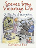 Fox, Catherine: Scenes from Vicarage Life: Or the Joy of Sexagesima