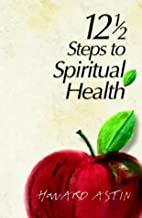 12-1/2 Steps to Spiritual Health by Howard…